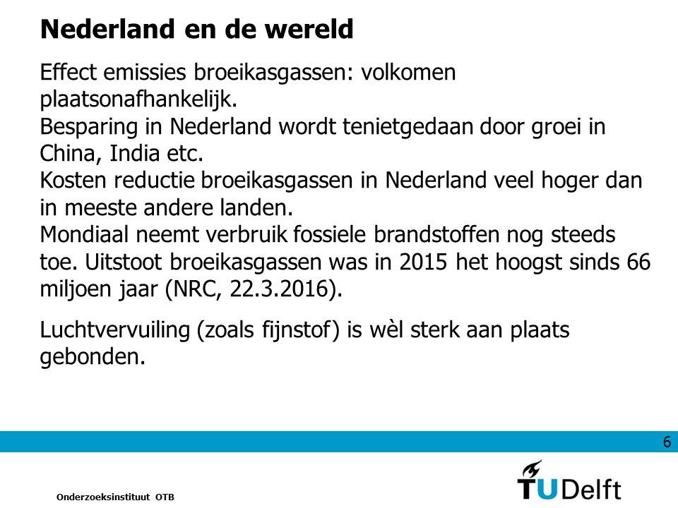 6 Onderzoeksinstituut OTB Nederland en de wereld Effect emissies broeikasgassen: volkomen plaatsonafhankelijk. Besparing in Nederland wordt tenietgeda