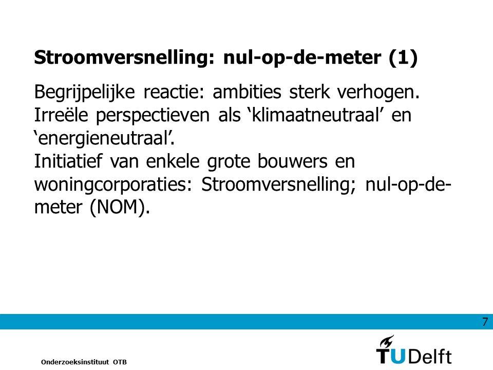 7 Onderzoeksinstituut OTB Stroomversnelling: nul-op-de-meter (1) Begrijpelijke reactie: ambities sterk verhogen. Irreële perspectieven als 'klimaatneu