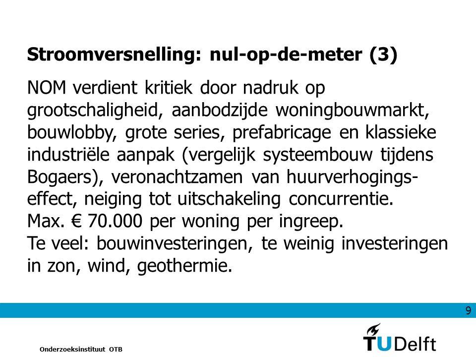 9 Onderzoeksinstituut OTB Stroomversnelling: nul-op-de-meter (3) NOM verdient kritiek door nadruk op grootschaligheid, aanbodzijde woningbouwmarkt, bo
