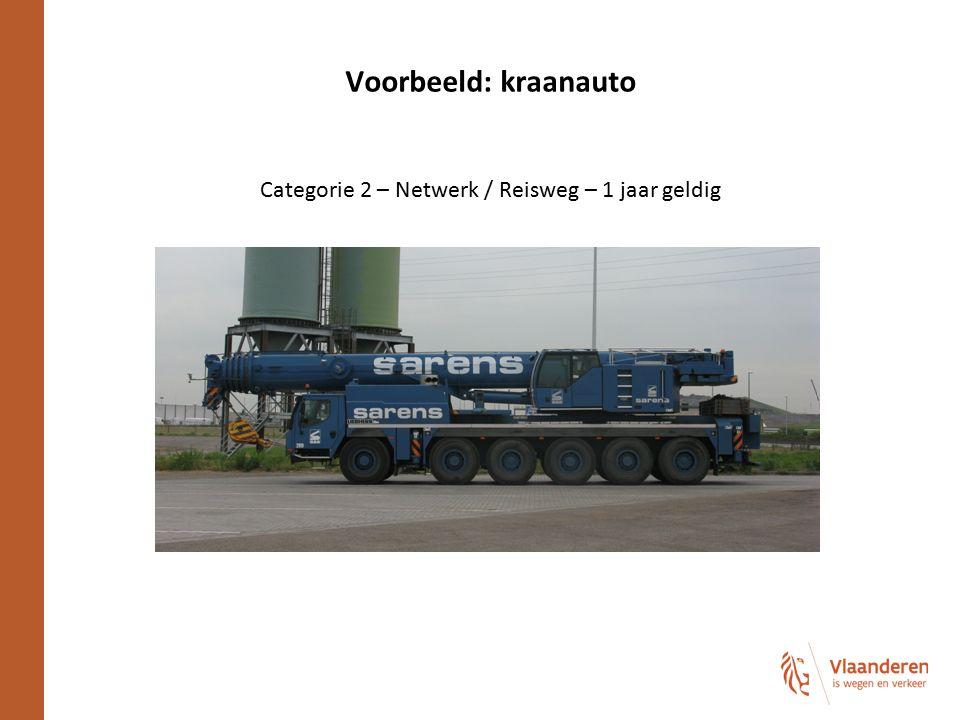 Voorbeeld: kraanauto Categorie 2 – Netwerk / Reisweg – 1 jaar geldig