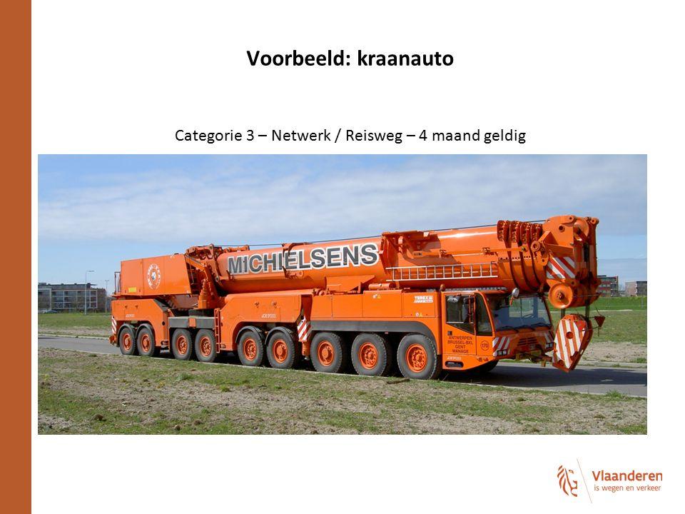 Voorbeeld: kraanauto Categorie 3 – Netwerk / Reisweg – 4 maand geldig