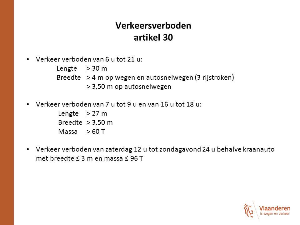 Verkeersverboden artikel 30 Verkeer verboden van 6 u tot 21 u: Lengte> 30 m Breedte> 4 m op wegen en autosnelwegen (3 rijstroken) > 3,50 m op autosnel