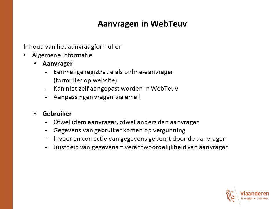 Aanvragen in WebTeuv Inhoud van het aanvraagformulier Algemene informatie Aanvrager -Eenmalige registratie als online-aanvrager (formulier op website)