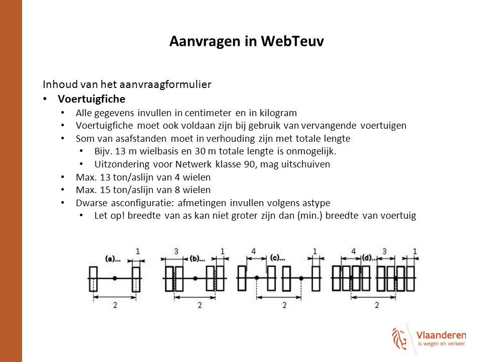 Aanvragen in WebTeuv Inhoud van het aanvraagformulier Voertuigfiche Alle gegevens invullen in centimeter en in kilogram Voertuigfiche moet ook voldaan
