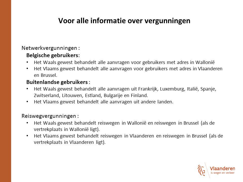 Voor alle informatie over vergunningen Netwerkvergunningen : Belgische gebruikers: Het Waals gewest behandelt alle aanvragen voor gebruikers met adres