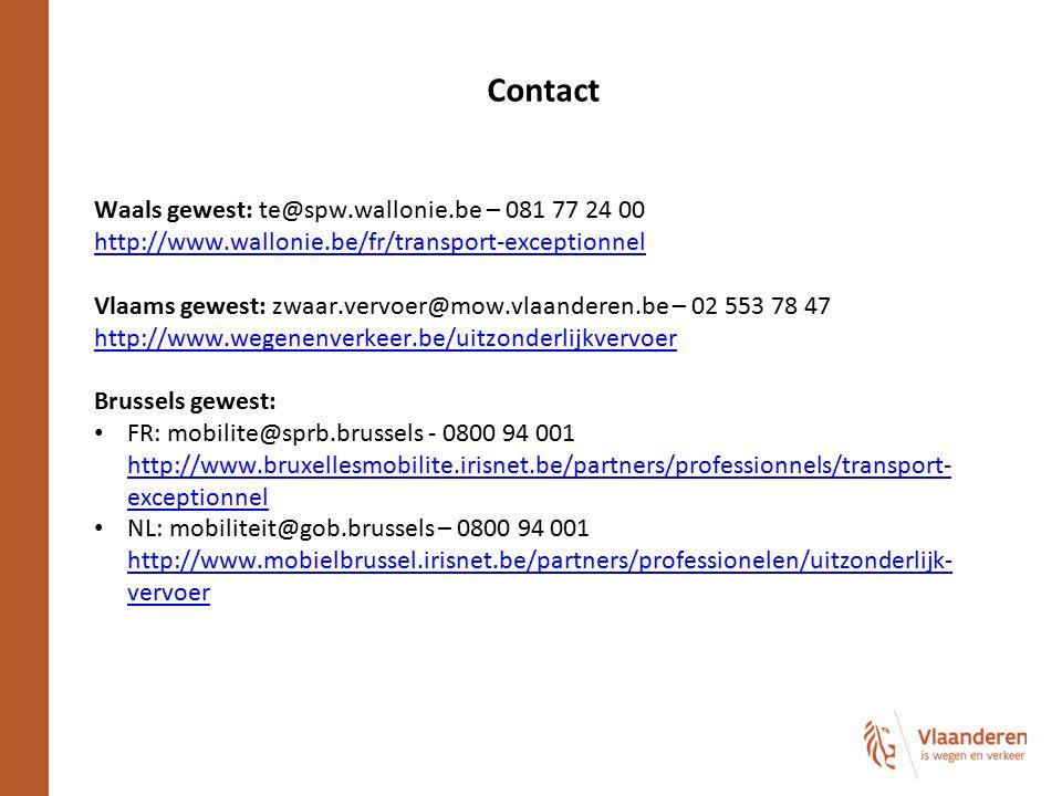 Contact Waals gewest: te@spw.wallonie.be – 081 77 24 00 http://www.wallonie.be/fr/transport-exceptionnel Vlaams gewest: zwaar.vervoer@mow.vlaanderen.b