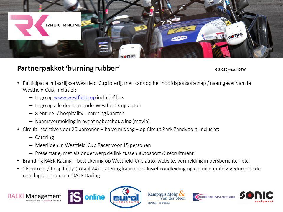 Partnerpakket 'burning rubber' € 3.025,- excl. BTW Participatie in jaarlijkse Westfield Cup loterij, met kans op het hoofdsponsorschap / naamgever van