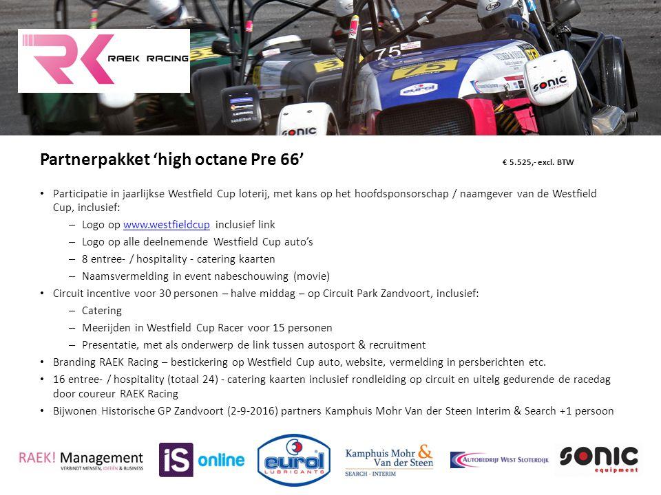 Partnerpakket 'high octane Pre 66' € 5.525,- excl. BTW Participatie in jaarlijkse Westfield Cup loterij, met kans op het hoofdsponsorschap / naamgever