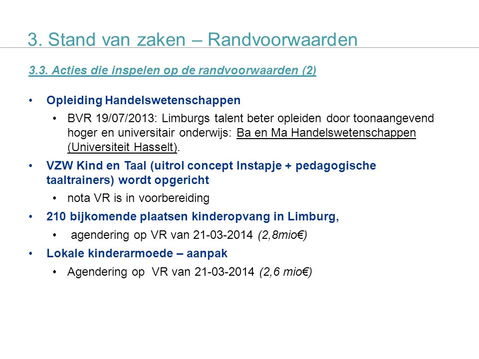 SALK actieplan 11 3.3. Acties die inspelen op de randvoorwaarden (2) Opleiding Handelswetenschappen BVR 19/07/2013: Limburgs talent beter opleiden doo