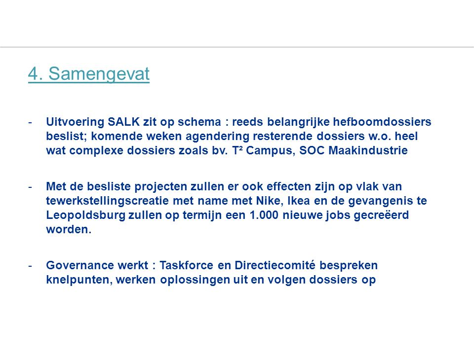 SALK actieplan 12 4. Samengevat -Uitvoering SALK zit op schema : reeds belangrijke hefboomdossiers beslist; komende weken agendering resterende dossie