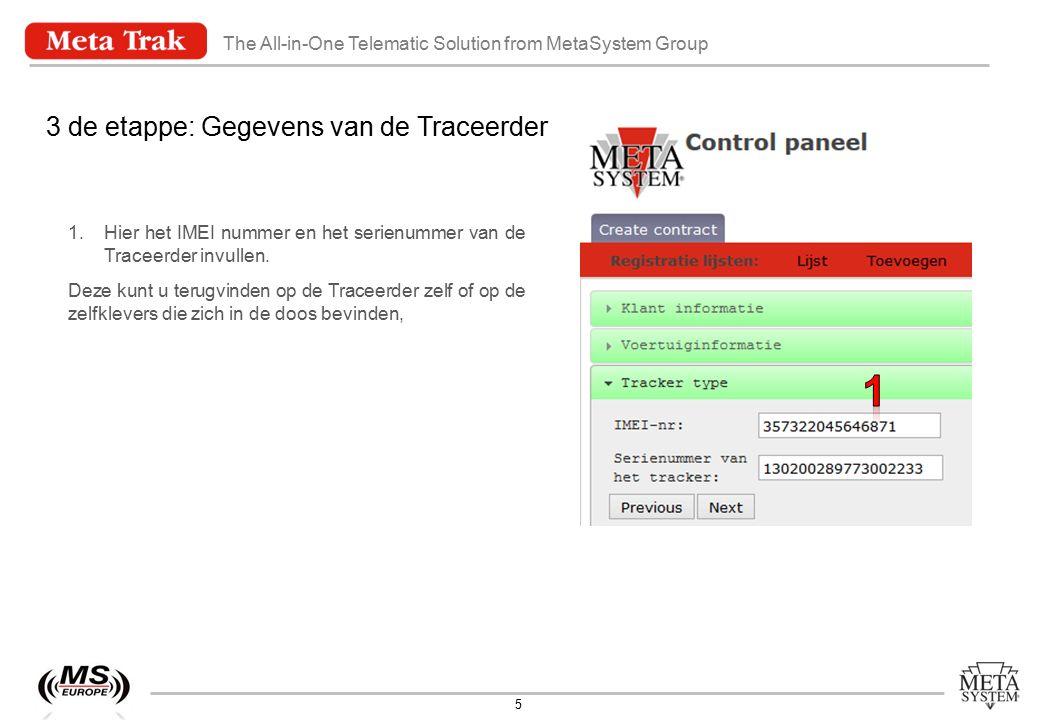 The All-in-One Telematic Solution from MetaSystem Group 6 4 de etappe: Type van service 1.Hier de gewenste service selecteren : MetaTrak ® TT3: Anti-diefstal lokalisatie norm TT3 INCERT (bv.