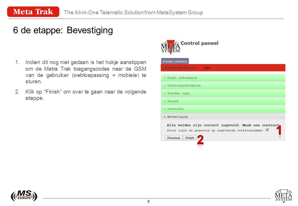 The All-in-One Telematic Solution from MetaSystem Group 9 7 de etappe: Afdrukken Voucher 1.Klik op Afdrukken om het document te kunnen afdrukken dat door de klant moet getekend worden.