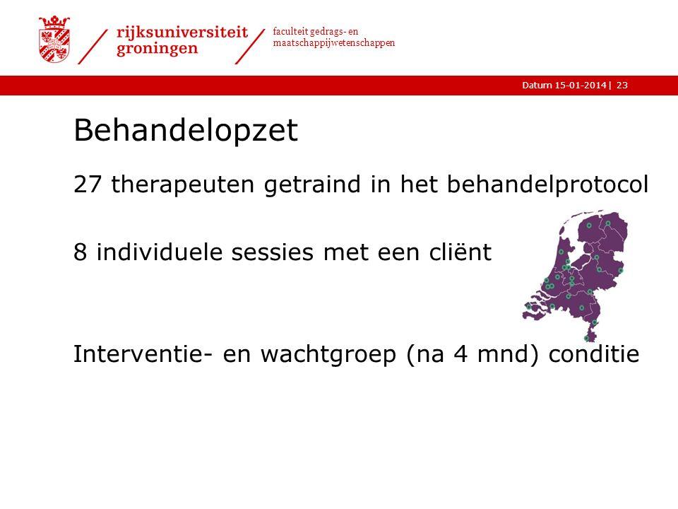 |Datum 15-01-2014 faculteit gedrags- en maatschappijwetenschappen Behandelopzet 27 therapeuten getraind in het behandelprotocol 8 individuele sessies met een cliënt Interventie- en wachtgroep (na 4 mnd) conditie 23