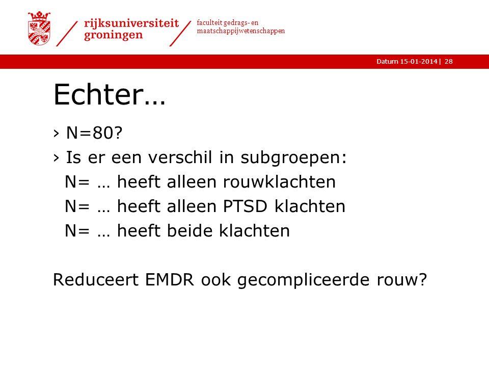|Datum 15-01-2014 faculteit gedrags- en maatschappijwetenschappen Echter… ›N=80.