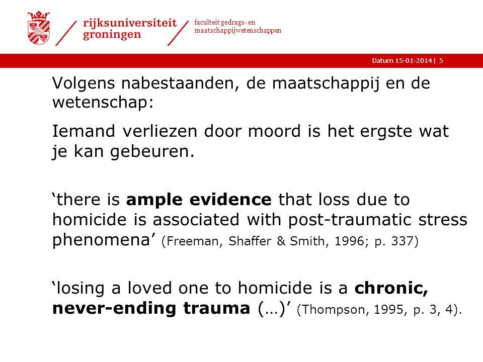 |Datum 15-01-2014 faculteit gedrags- en maatschappijwetenschappen Volgens nabestaanden, de maatschappij en de wetenschap: Iemand verliezen door moord is het ergste wat je kan gebeuren.
