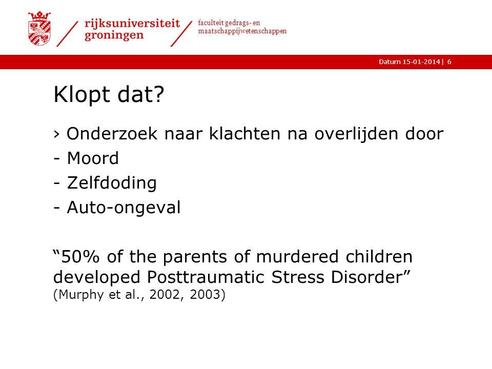 |Datum 15-01-2014 faculteit gedrags- en maatschappijwetenschappen Vragen 1.Wat is de prevalentie van Posttraumatische Stress Stoornis (PTSS) en Gecompliceerde Rouw (GR) bij nabestaanden van moord.