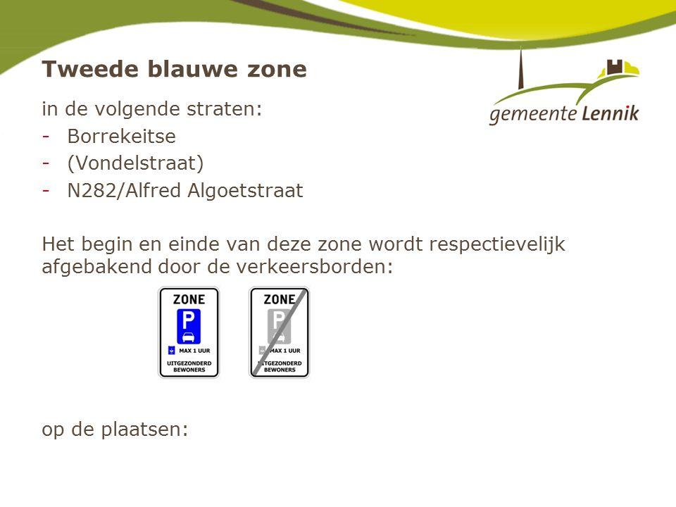 Tweede blauwe zone in de volgende straten: -Borrekeitse -(Vondelstraat) -N282/Alfred Algoetstraat Het begin en einde van deze zone wordt respectievelijk afgebakend door de verkeersborden: op de plaatsen: