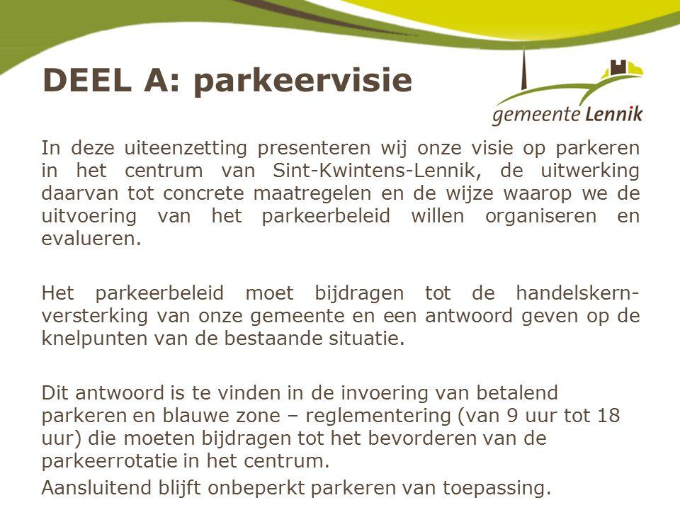 DEEL A: parkeervisie In deze uiteenzetting presenteren wij onze visie op parkeren in het centrum van Sint-Kwintens-Lennik, de uitwerking daarvan tot concrete maatregelen en de wijze waarop we de uitvoering van het parkeerbeleid willen organiseren en evalueren.