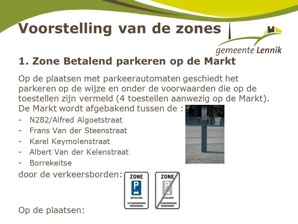 Voorstelling van de zones Op de plaatsen met parkeerautomaten geschiedt het parkeren op de wijze en onder de voorwaarden die op de toestellen zijn vermeld (4 toestellen aanwezig op de Markt).