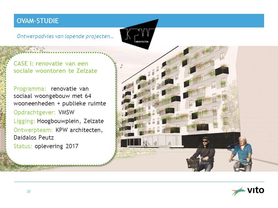 OVAM-STUDIE Ontwerpadvies van lopende projecten… 30 CASE I: renovatie van een sociale woontoren te Zelzate Programma: renovatie van sociaal woongebouw