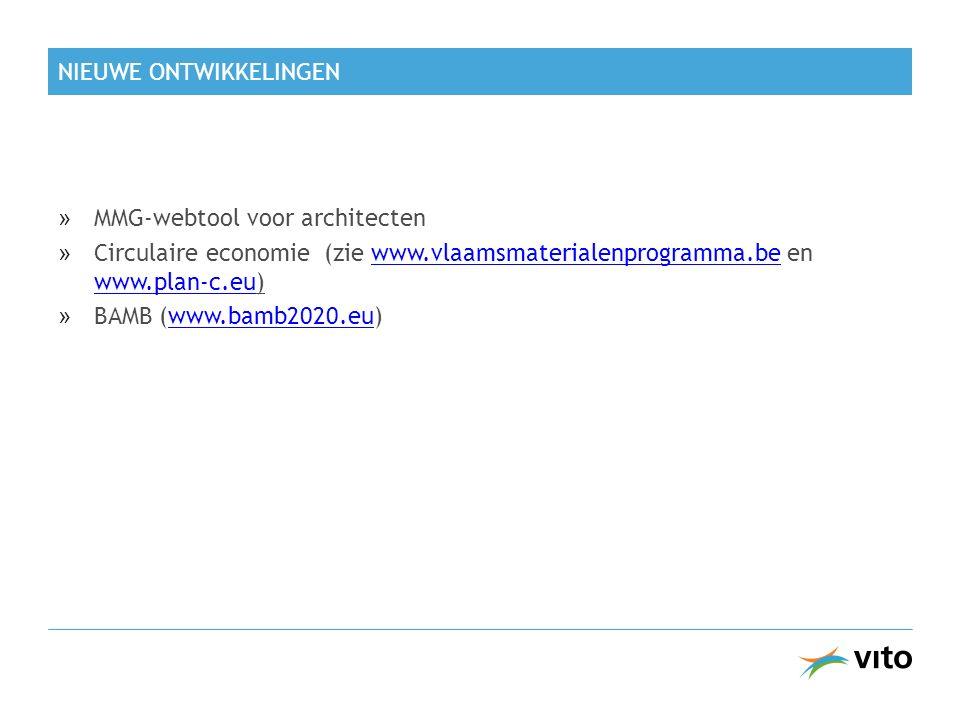 NIEUWE ONTWIKKELINGEN »MMG-webtool voor architecten »Circulaire economie (zie www.vlaamsmaterialenprogramma.be en www.plan-c.eu)www.vlaamsmaterialenprogramma.be www.plan-c.eu »BAMB (www.bamb2020.eu)www.bamb2020.eu