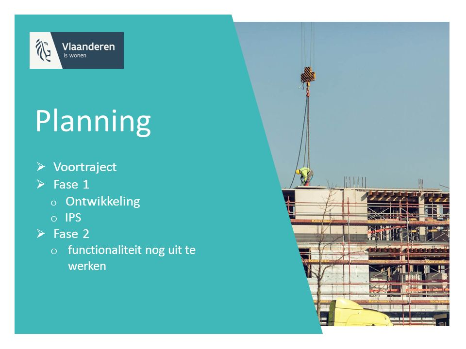 Planning  Voortraject  Fase 1 o Ontwikkeling o IPS  Fase 2 o functionaliteit nog uit te werken