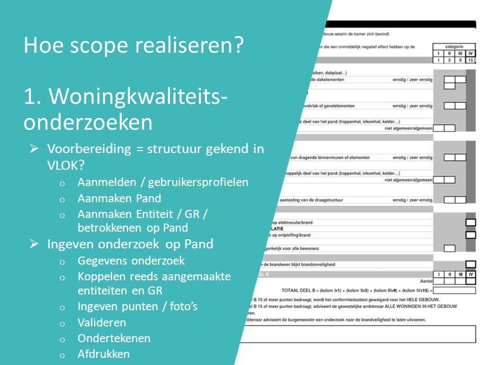 Hoe scope realiseren.1. Woningkwaliteits- onderzoeken  Voorbereiding = structuur gekend in VLOK.