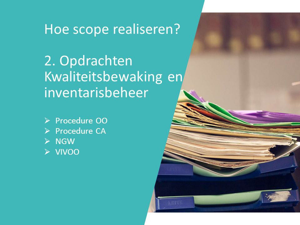 Hoe scope realiseren? 2. Opdrachten Kwaliteitsbewaking en inventarisbeheer  Procedure OO  Procedure CA  NGW  VIVOO