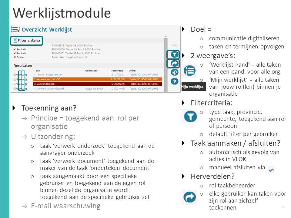 Werklijstmodule Doel = o communicatie digitaliseren o taken en termijnen opvolgen 2 weergave's: o 'Werklijst Pand' = alle taken van een pand voor alle org.