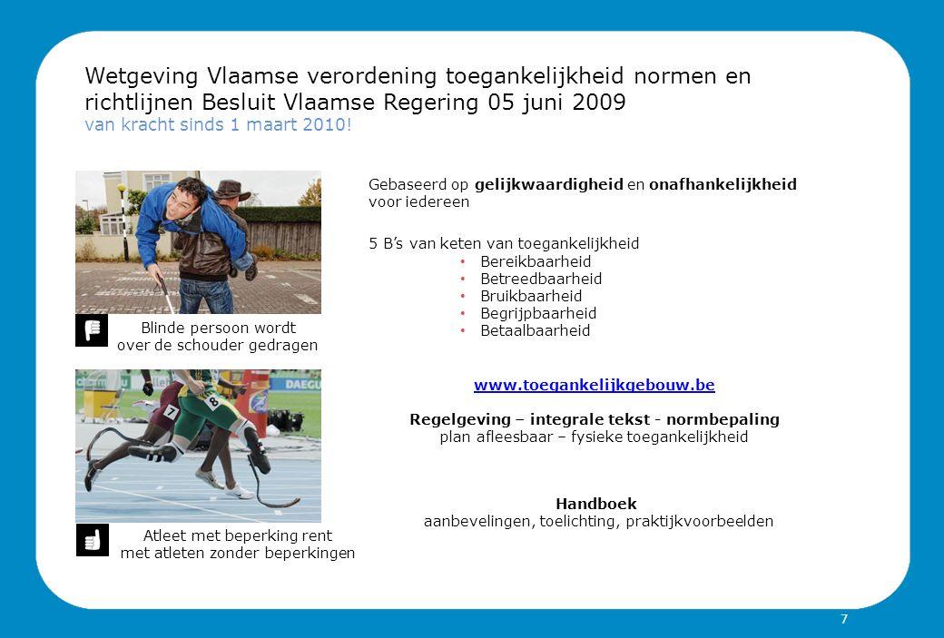 Wetgeving Vlaamse verordening toegankelijkheid normen en richtlijnen Besluit Vlaamse Regering 05 juni 2009 van kracht sinds 1 maart 2010.