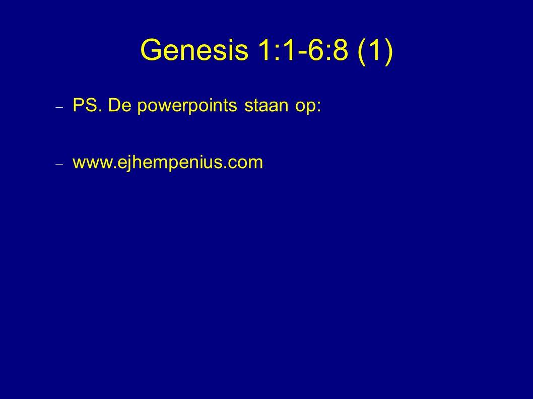 Genesis 1:1-6:8 (1)  PS. De powerpoints staan op:  www.ejhempenius.com