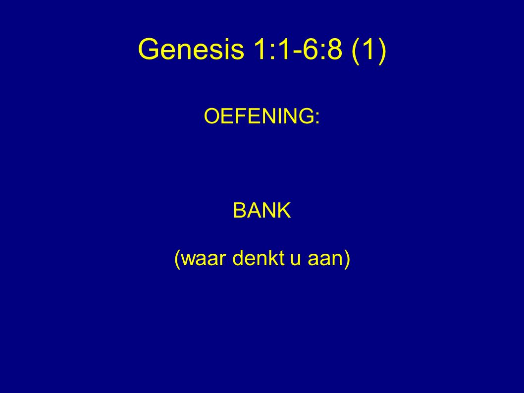 Genesis 1:1-6:8 (1) OEFENING: BANK Wie dacht aan? 1.Geld? 2.Zitten?