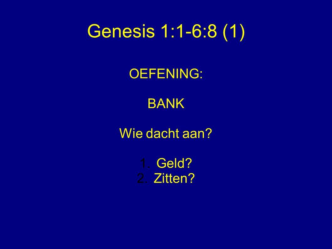 Genesis 1:1-6:8 (1) OEFENING: BANK Wie dacht aan 1.Geld 2.Zitten
