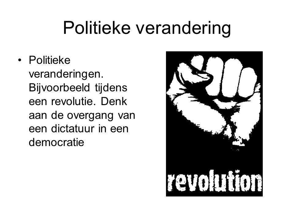 Politieke verandering Politieke veranderingen. Bijvoorbeeld tijdens een revolutie.