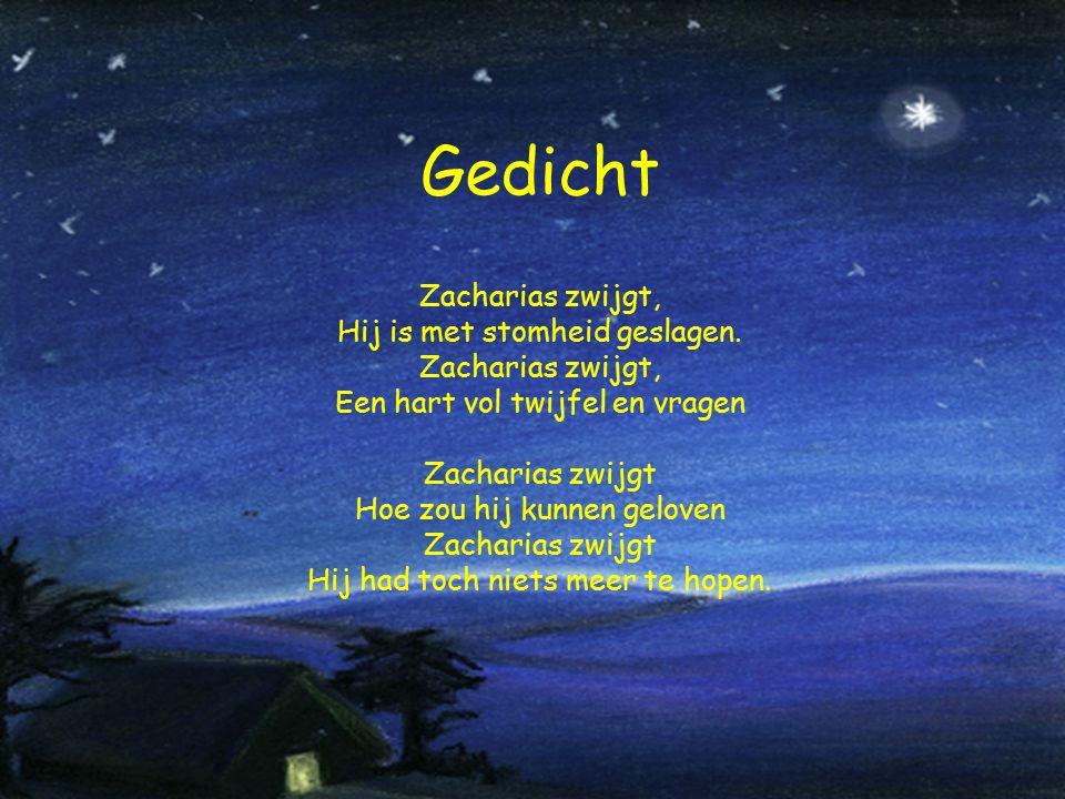 Gedicht Zacharias zwijgt, Hij is met stomheid geslagen. Zacharias zwijgt, Een hart vol twijfel en vragen Zacharias zwijgt Hoe zou hij kunnen geloven Z