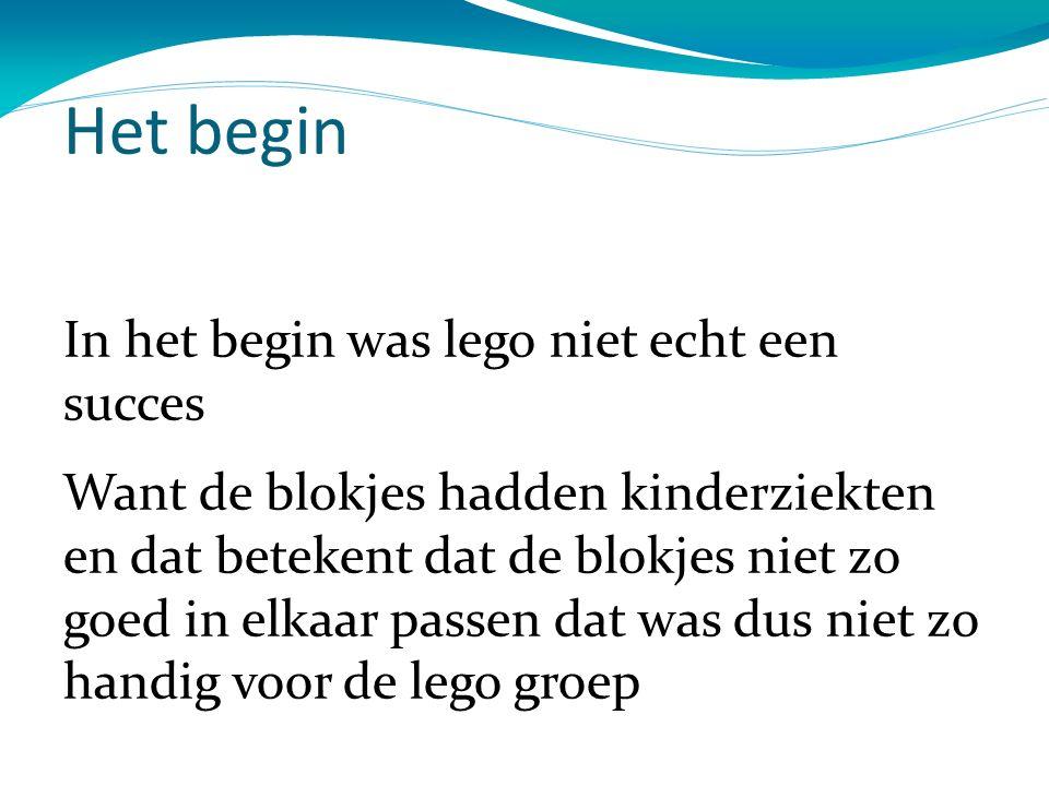 Het begin In het begin was lego niet echt een succes Want de blokjes hadden kinderziekten en dat betekent dat de blokjes niet zo goed in elkaar passen