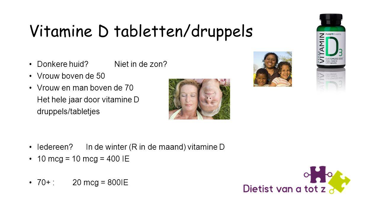 Vitamine D tabletten/druppels Donkere huid?Niet in de zon? Vrouw boven de 50 Vrouw en man boven de 70 Het hele jaar door vitamine D druppels/tabletjes