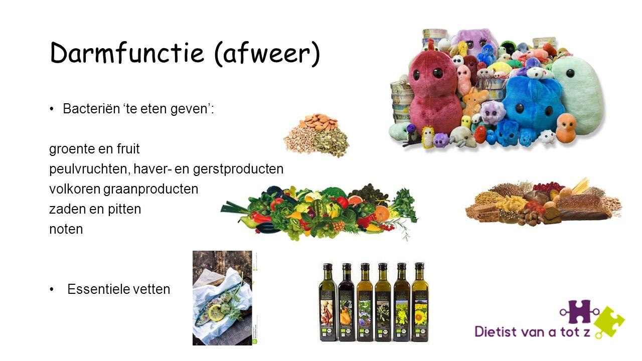 Darmfunctie (afweer) Bacteriën 'te eten geven': groente en fruit peulvruchten, haver- en gerstproducten volkoren graanproducten zaden en pitten noten Essentiele vetten