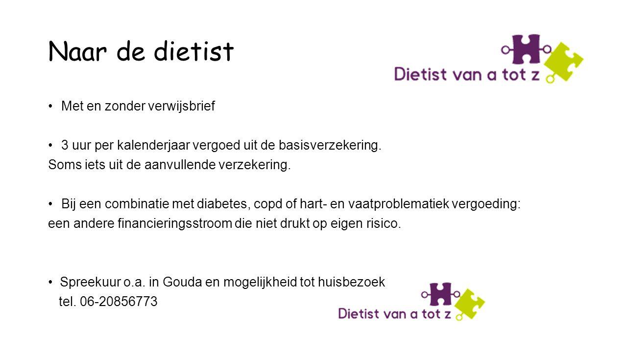 Naar de dietist Met en zonder verwijsbrief 3 uur per kalenderjaar vergoed uit de basisverzekering.