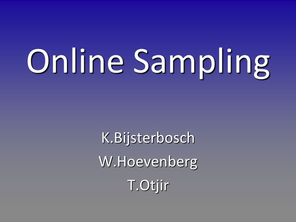 Online Sampling K.BijsterboschW.HoevenbergT.Otjir