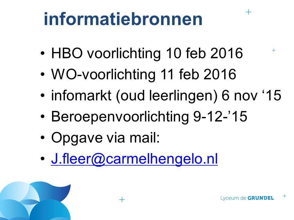 informatiebronnen HBO voorlichting 10 feb 2016 WO-voorlichting 11 feb 2016 infomarkt (oud leerlingen) 6 nov '15 Beroepenvoorlichting 9-12-'15 Opgave via mail: J.fleer@carmelhengelo.nl