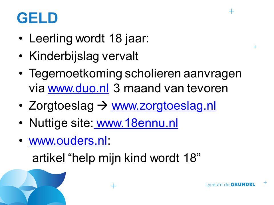 GELD Leerling wordt 18 jaar: Kinderbijslag vervalt Tegemoetkoming scholieren aanvragen via www.duo.nl 3 maand van tevorenwww.duo.nl Zorgtoeslag  www.zorgtoeslag.nlwww.zorgtoeslag.nl Nuttige site: www.18ennu.nl www.18ennu.nl www.ouders.nl:www.ouders.nl artikel help mijn kind wordt 18