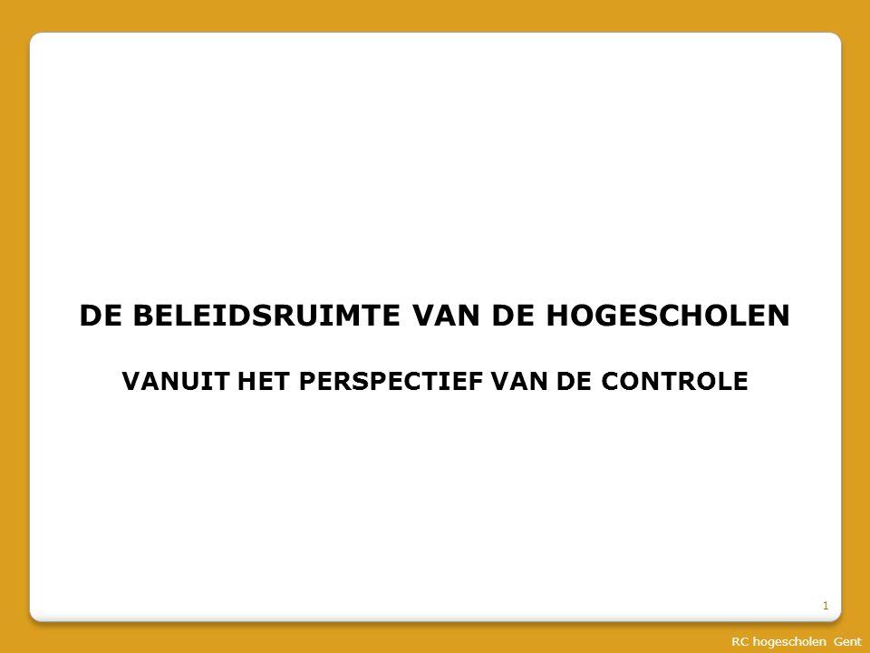 RC hogescholen Gent DE BELEIDSRUIMTE VAN DE HOGESCHOLEN VANUIT HET PERSPECTIEF VAN DE CONTROLE 1