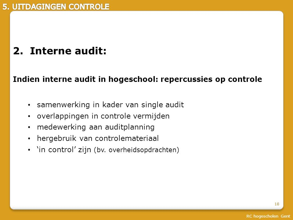 2. Interne audit: Indien interne audit in hogeschool: repercussies op controle samenwerking in kader van single audit overlappingen in controle vermij