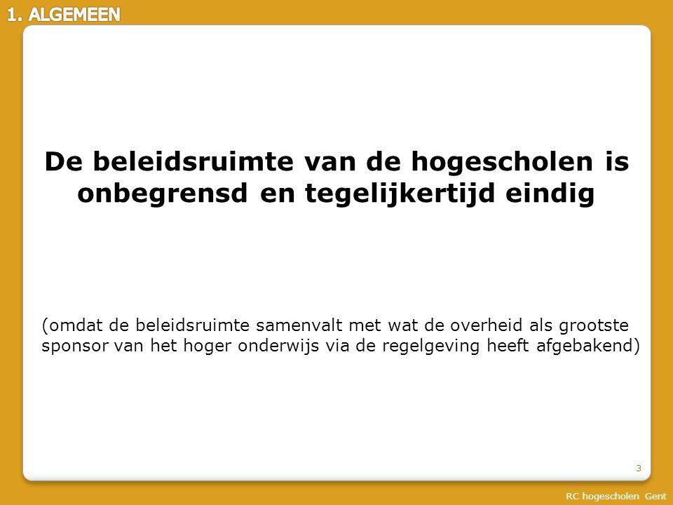 REGELGEVING BEPAALT BELEIDSRUIMTE Vlaanderen is bevoegd voor onderwijs sinds 1988 Onmiddellijk aansluiting op de internationale trends in hoger onderwijs: Meer autonomie Schaalvergroting Kwaliteitszorg Internationale competitiviteit Hogescholendecreet 1994 Volgens LVDB: wegschrijven van keizer-koster RC hogescholen Gent 4