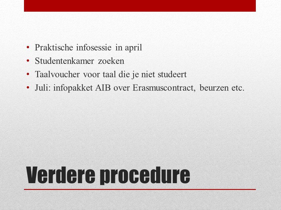 Verdere procedure Praktische infosessie in april Studentenkamer zoeken Taalvoucher voor taal die je niet studeert Juli: infopakket AIB over Erasmuscon