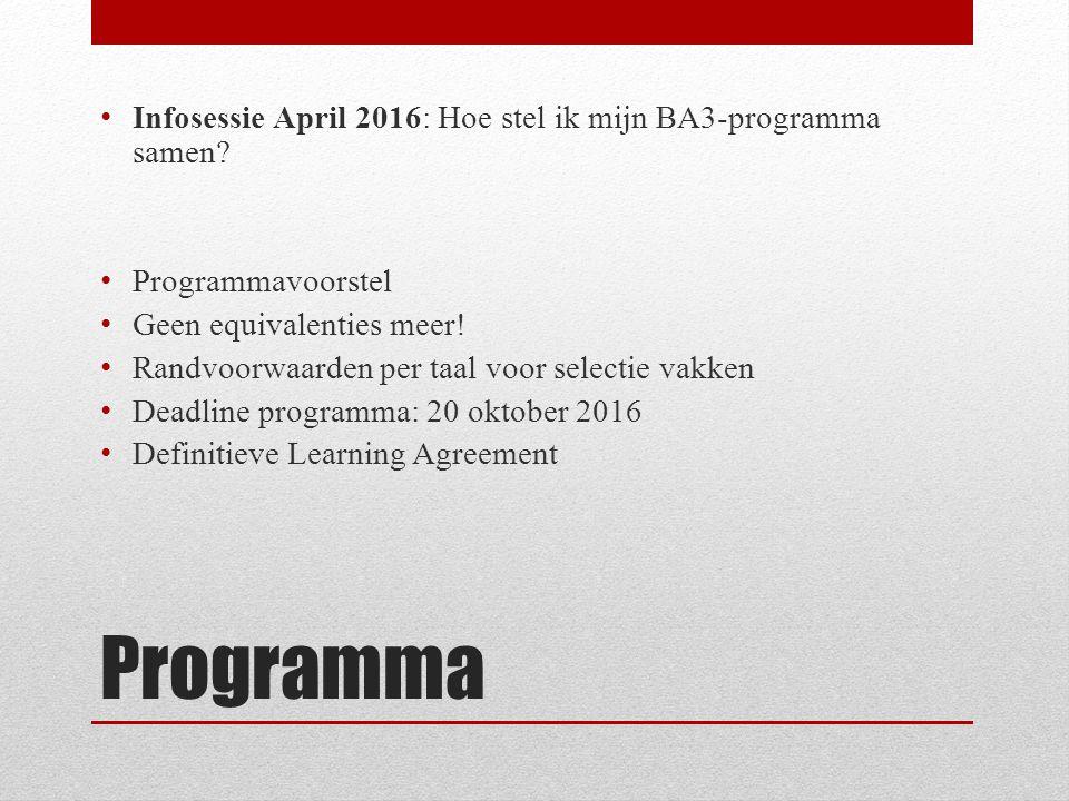 Programma Infosessie April 2016: Hoe stel ik mijn BA3-programma samen? Programmavoorstel Geen equivalenties meer! Randvoorwaarden per taal voor select