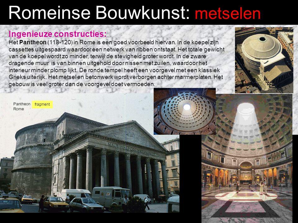 Romeinse Bouwkunst: metselen Ingenieuze constructies: Het Pantheon (118-120) in Rome is een goed voorbeeld hiervan.