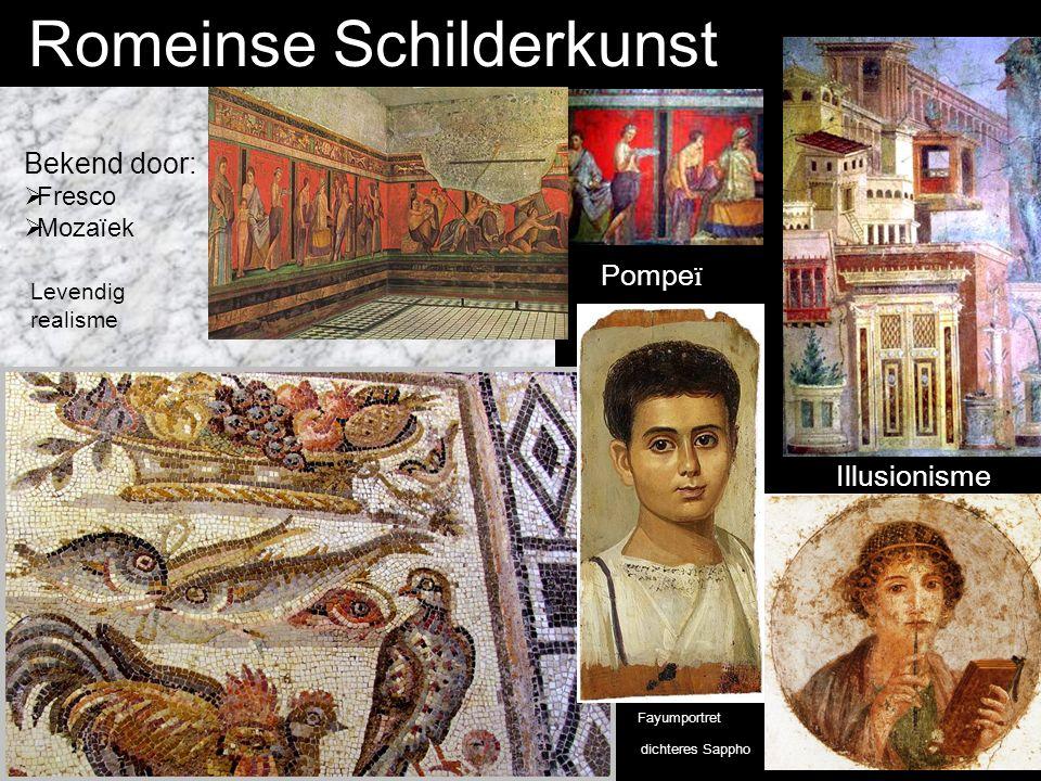 Romeinse Schilderkunst Bekend door:  Fresco  Mozaïek Levendig realisme Fayumportret Illusionisme Pompe ï dichteres Sappho
