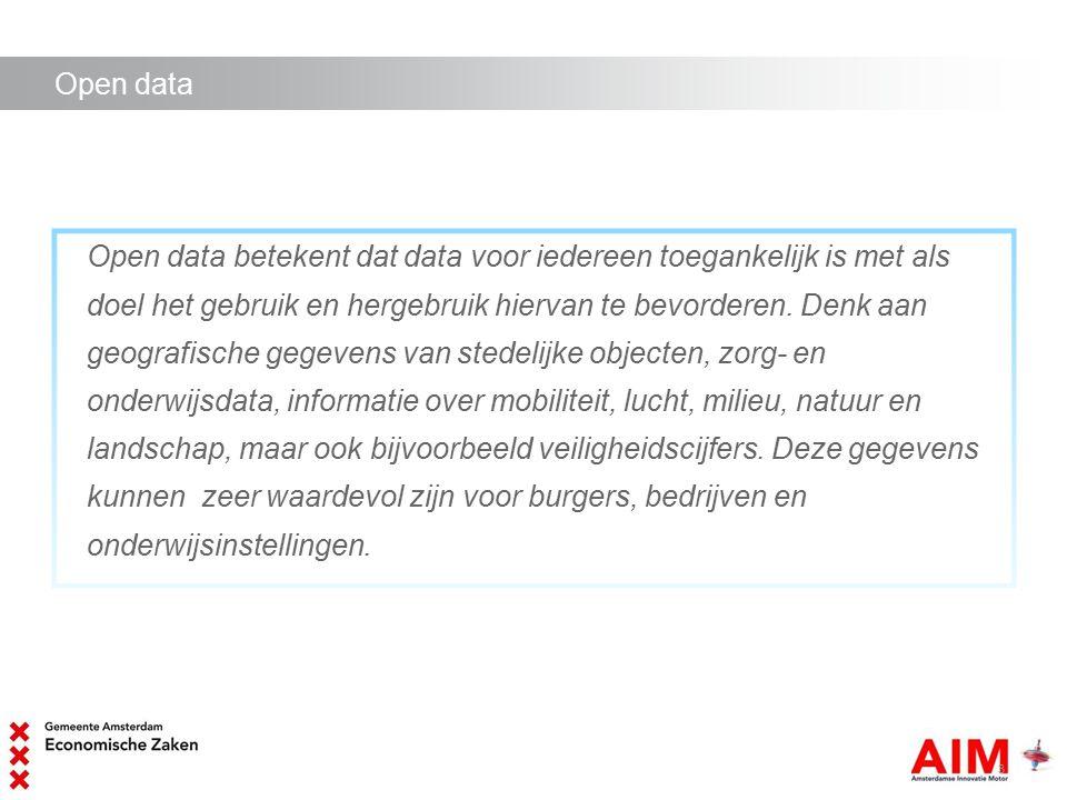 Open data Open data betekent dat data voor iedereen toegankelijk is met als doel het gebruik en hergebruik hiervan te bevorderen.
